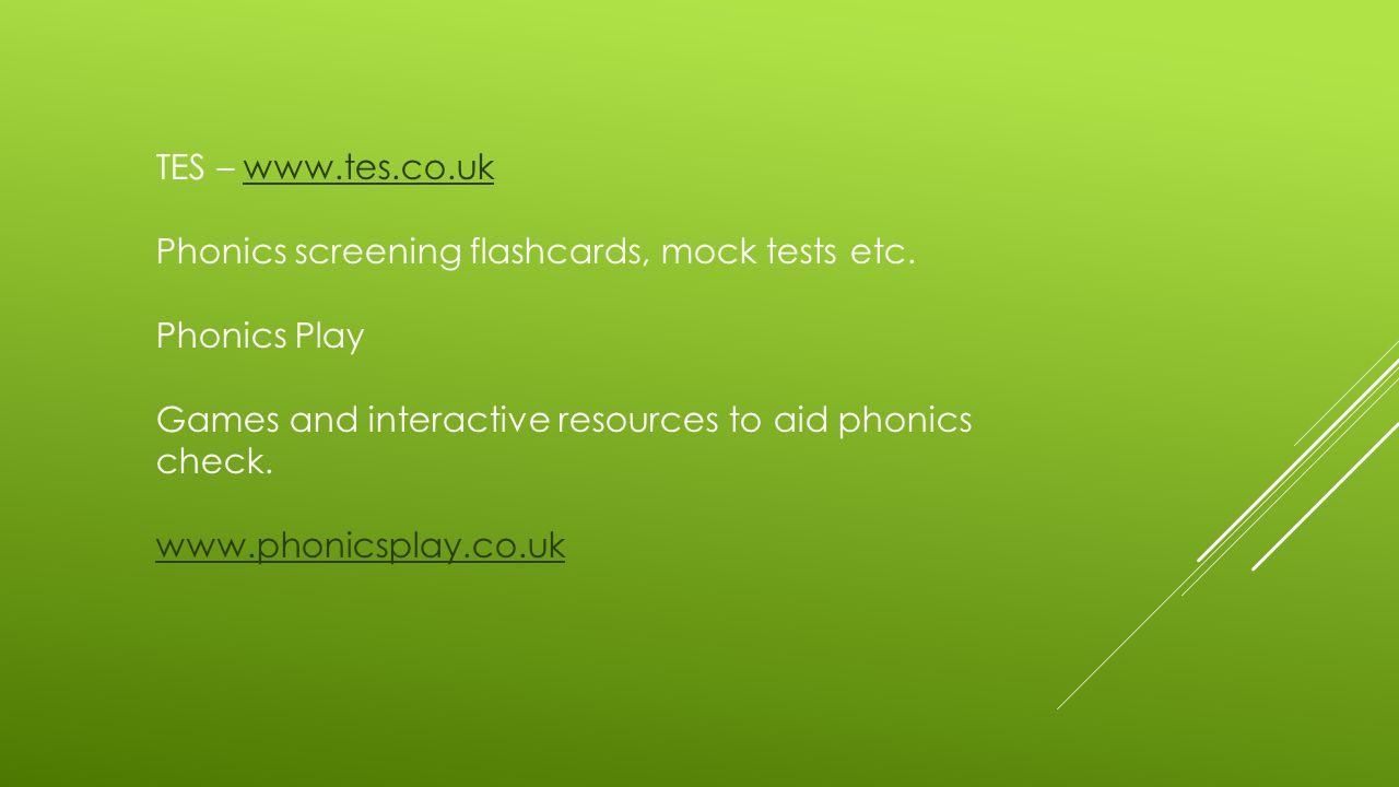 TES – www.tes.co.ukwww.tes.co.uk Phonics screening flashcards, mock tests etc.
