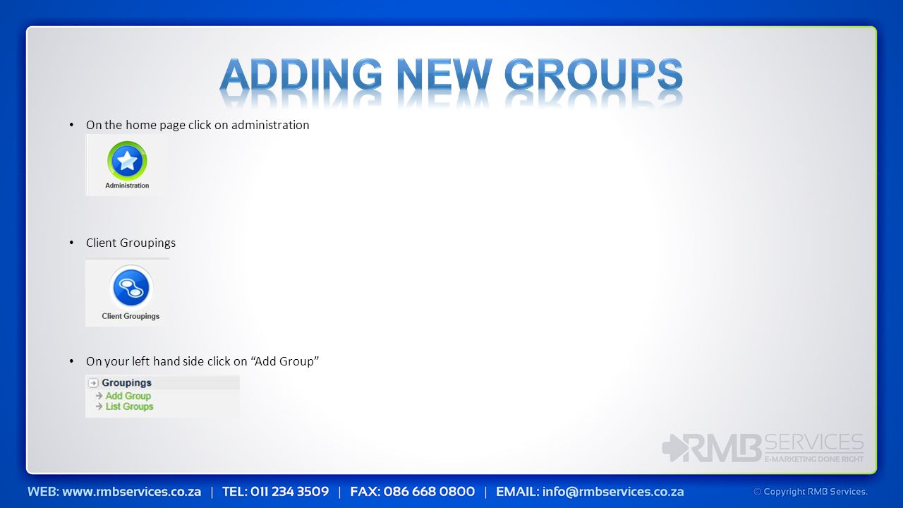 On the home page click on administration Client Groupings On your left hand side click on Add Group