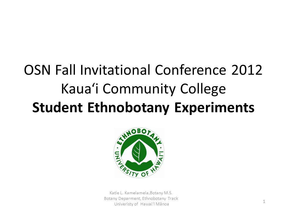10:15am-11:00am Expanse of student ethnobotany experiments Value of Individual experiments – Hands-on activity Value of Group experiments – Hands-on activity Group discussion OSN Fall Invitational Meeting 2012: Student Ethnobotany Experiments 2