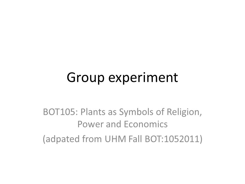 Group experiment BOT105: Plants as Symbols of Religion, Power and Economics (adpated from UHM Fall BOT:1052011)