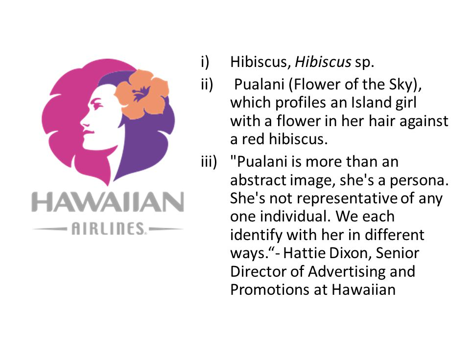 i)Hibiscus, Hibiscus sp. ii) Pualani (Flower of the Sky), which profiles an Island girl with a flower in her hair against a red hibiscus. iii)