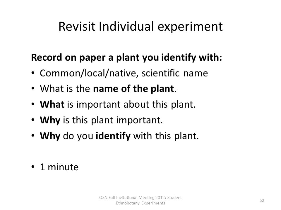 Revisit Individual experiment Record on paper a plant you identify with: Common/local/native, scientific name What is the name of the plant.