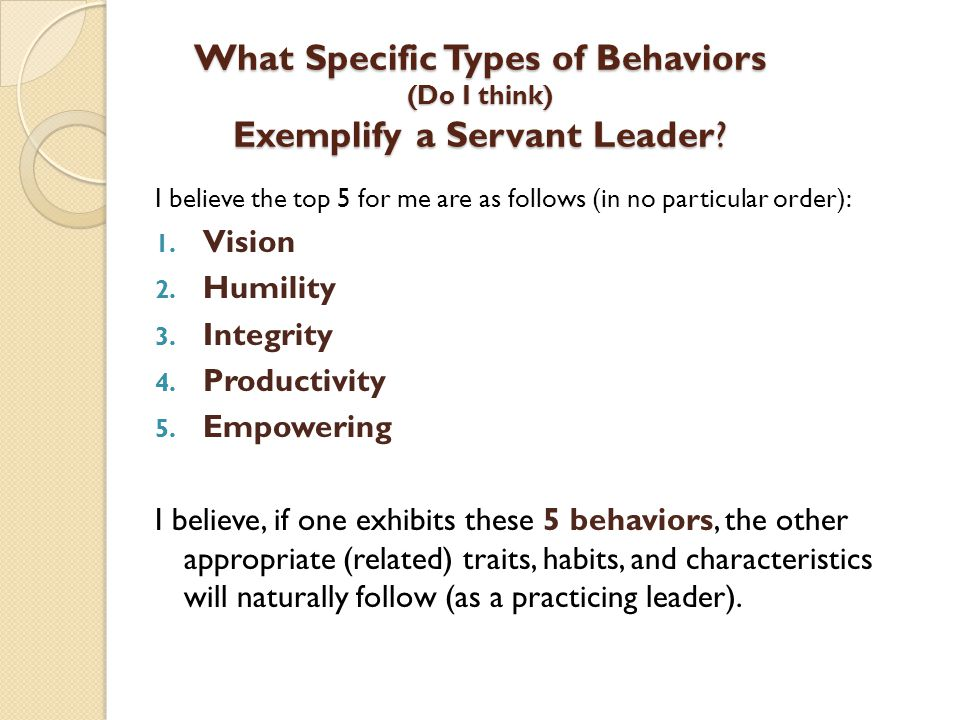 What Specific Types of Behaviors (Do I think) Exemplify a Servant Leader.