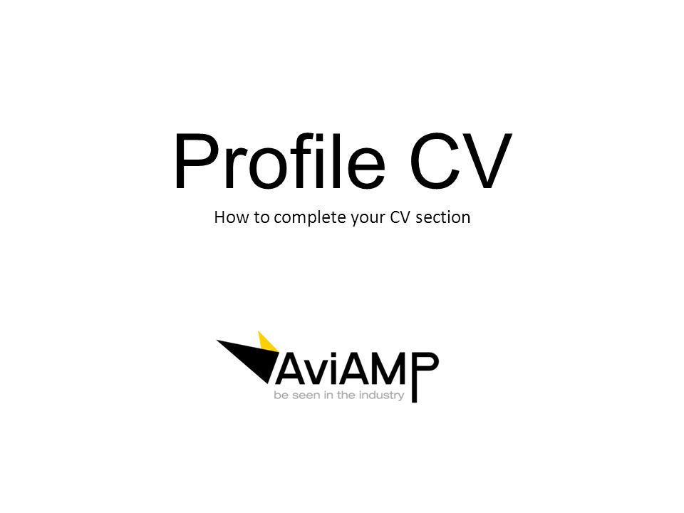 Profile CV How to complete your CV section
