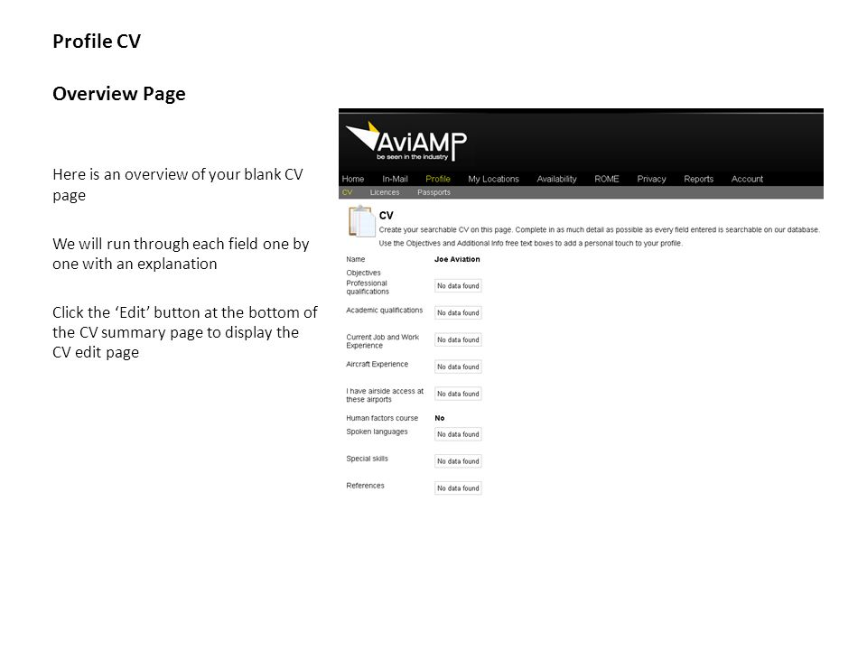 Profile CV Overview Page Here is an overview of your blank CV page We will run through each field one by one with an explanation Click the 'Edit' button at the bottom of the CV summary page to display the CV edit page