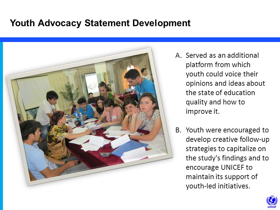 Youth Advocacy Statement Development A.Served as an additional platform from which youth could voice their opinions and ideas about the state of education quality and how to improve it.
