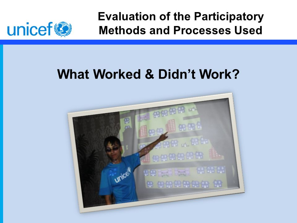 Evaluation of the Participatory Methods and Processes Used What Worked & Didn't Work