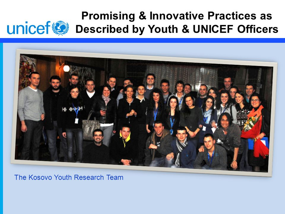 Promising & Innovative Practices as Described by Youth & UNICEF Officers The Kosovo Youth Research Team