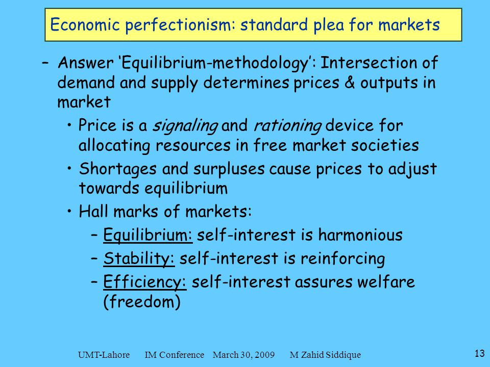 13 UMT-Lahore IM Conference March 30, 2009 M Zahid Siddique Economic perfectionism: standard plea for markets –Answer 'Equilibrium-methodology': Inter