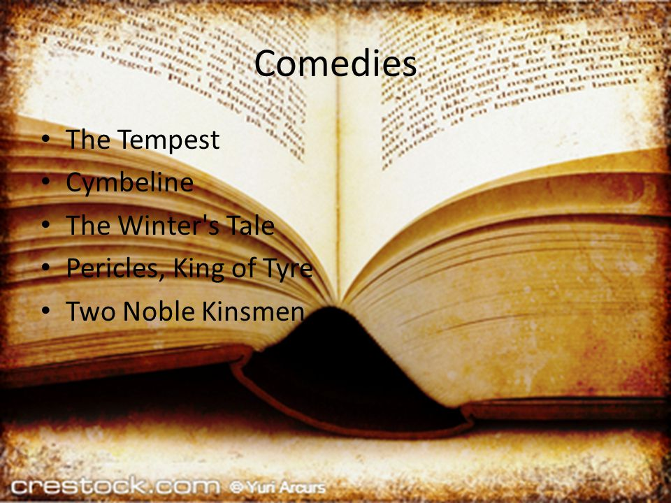 Comedies The Tempest Cymbeline The Winter s Tale Pericles, King of Tyre Two Noble Kinsmen
