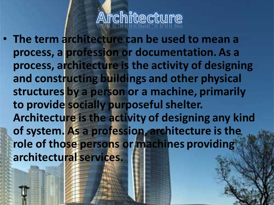 The term architecture can be used to mean a process, a profession or documentation.