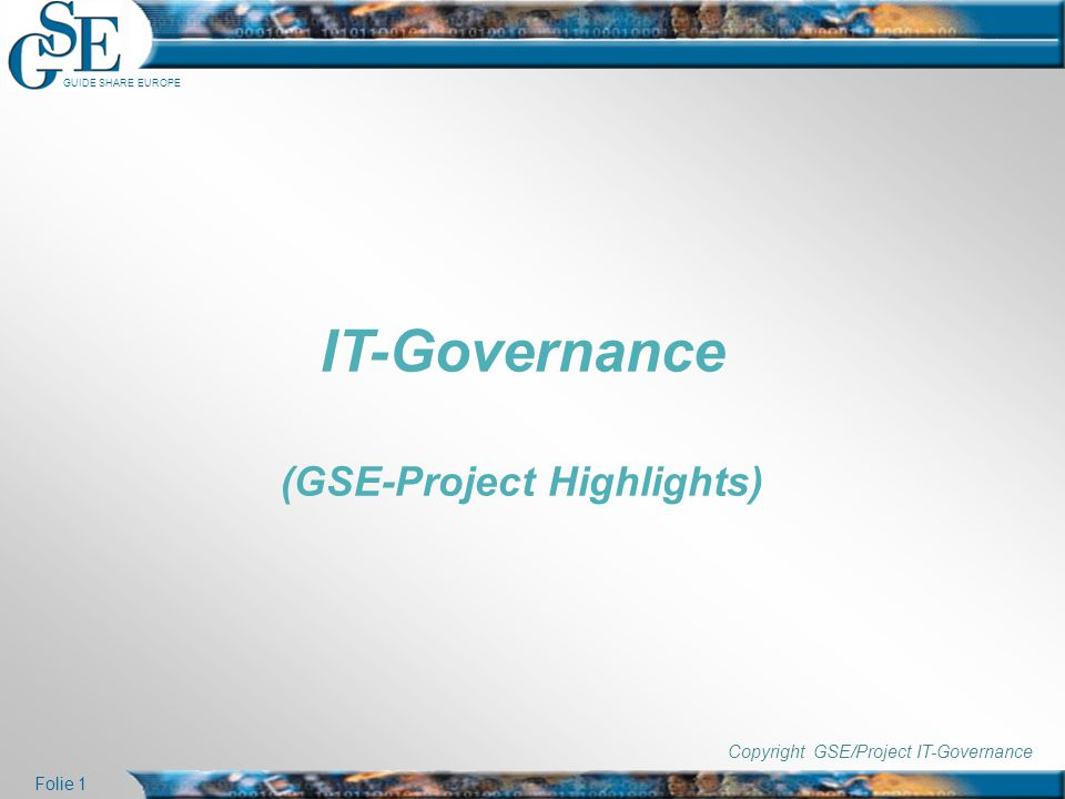 GUIDE SHARE EUROPE Folie 1 IT-Governance (GSE-Project Highlights) Copyright GSE/Project IT-Governance