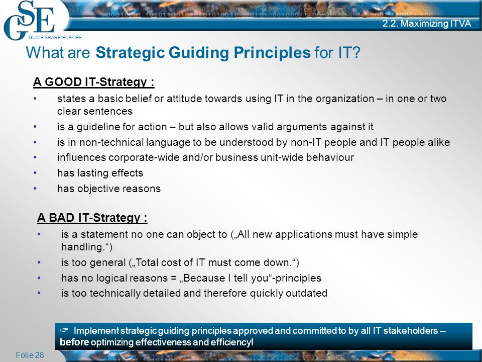 GUIDE SHARE EUROPE Folie 28 2.2. Maximizing ITVA A GOOD IT-Strategy : states a basic belief or attitude towards using IT in the organization – in one