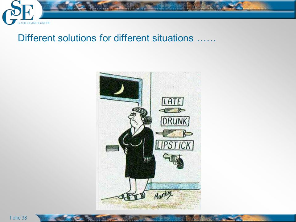 GUIDE SHARE EUROPE Folie 38 Different solutions for different situations ……