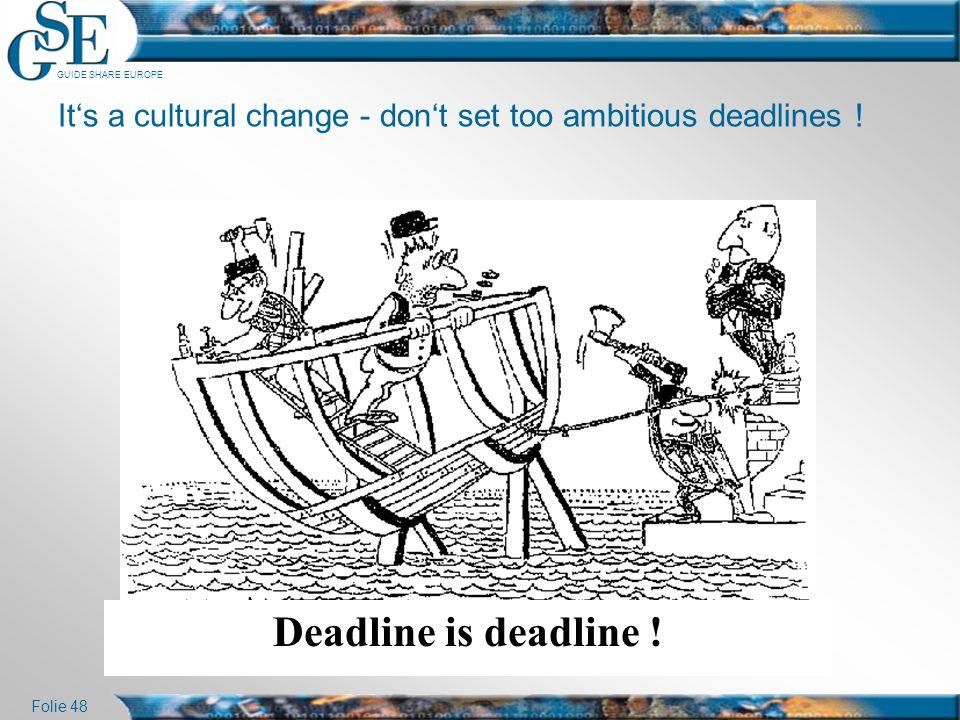 GUIDE SHARE EUROPE Folie 48 It's a cultural change - don't set too ambitious deadlines ! Deadline is deadline !