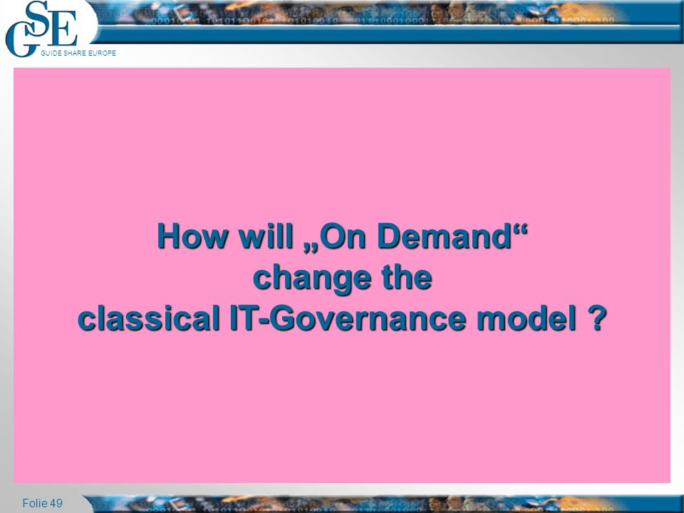 """GUIDE SHARE EUROPE Folie 49 How will """"On Demand"""" change the classical IT-Governance model ? How will """"On Demand"""" change the classical IT-Governance mo"""