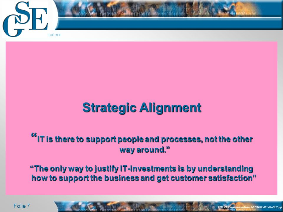 """GUIDE SHARE EUROPE Folie 7 Strategic Alignment """" IT is there to support people and processes, not the other way around."""" """"The only way to justify IT-I"""