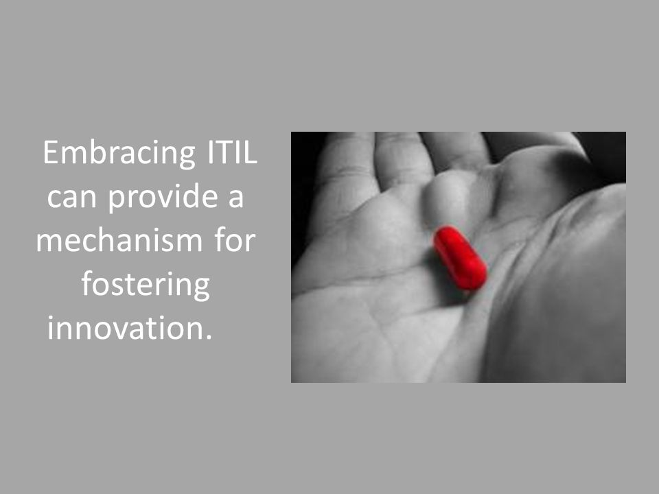 Embracing ITIL can provide a mechanism for fostering innovation.