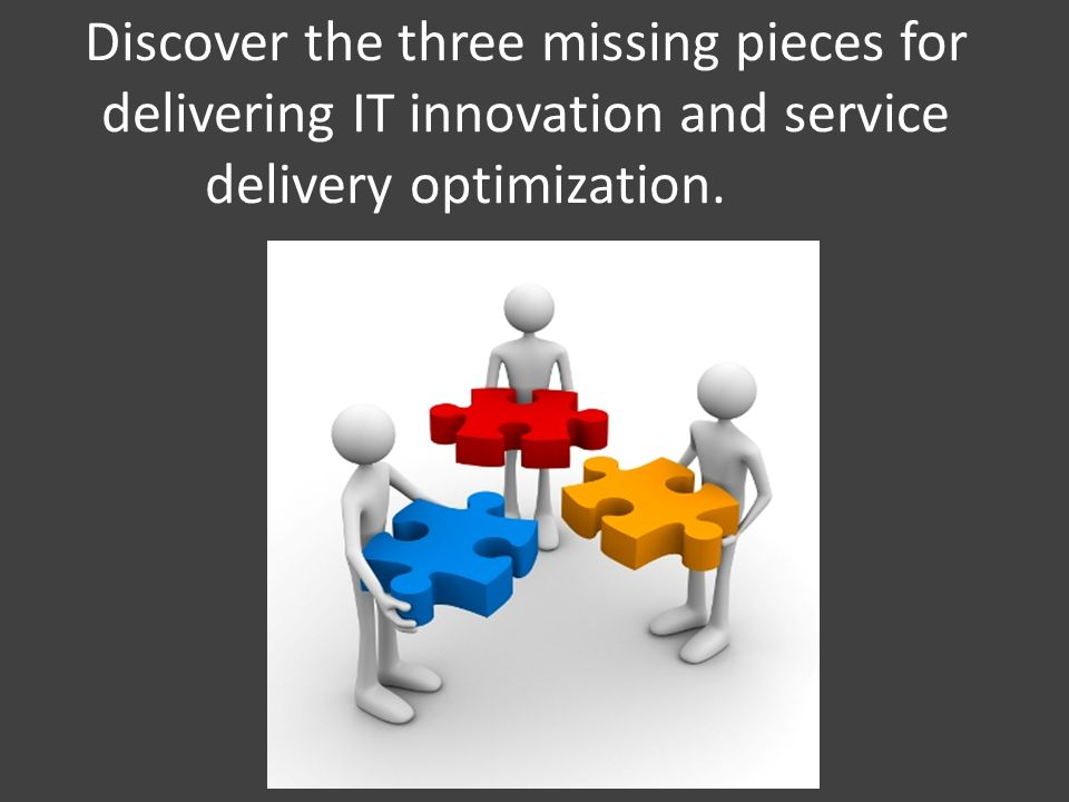 Discover the three missing pieces for delivering IT innovation and service delivery optimization.