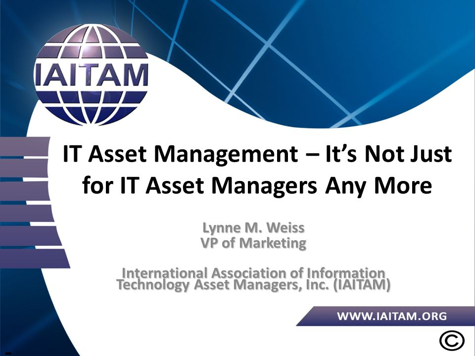 IT Asset Management – It's Not Just for IT Asset Managers Any More Lynne M.