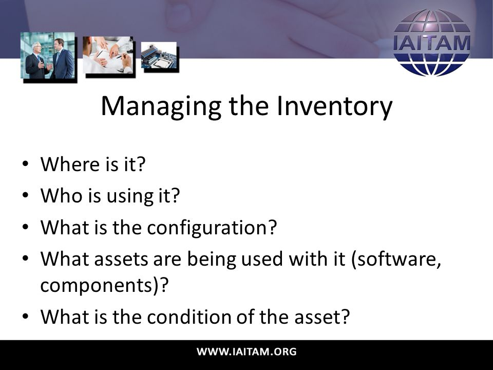 Managing the Inventory Where is it.Who is using it.