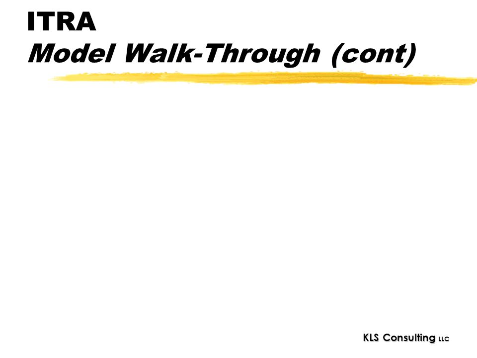 KLS Consulting LLC ITRA Model Walk-Through (cont)
