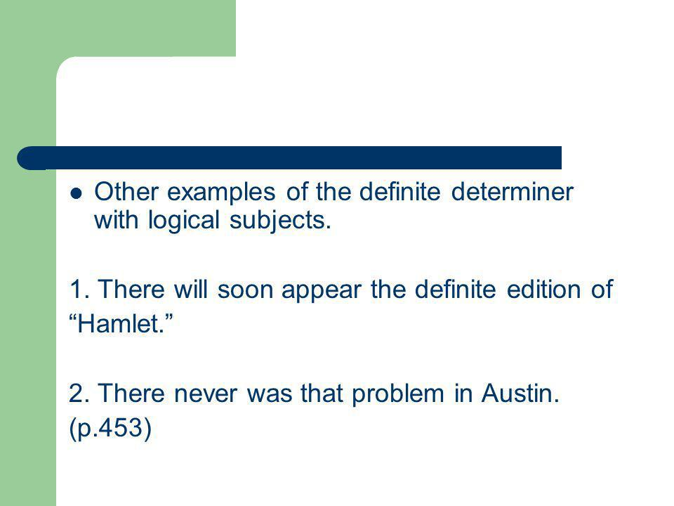 Other examples of the definite determiner with logical subjects.