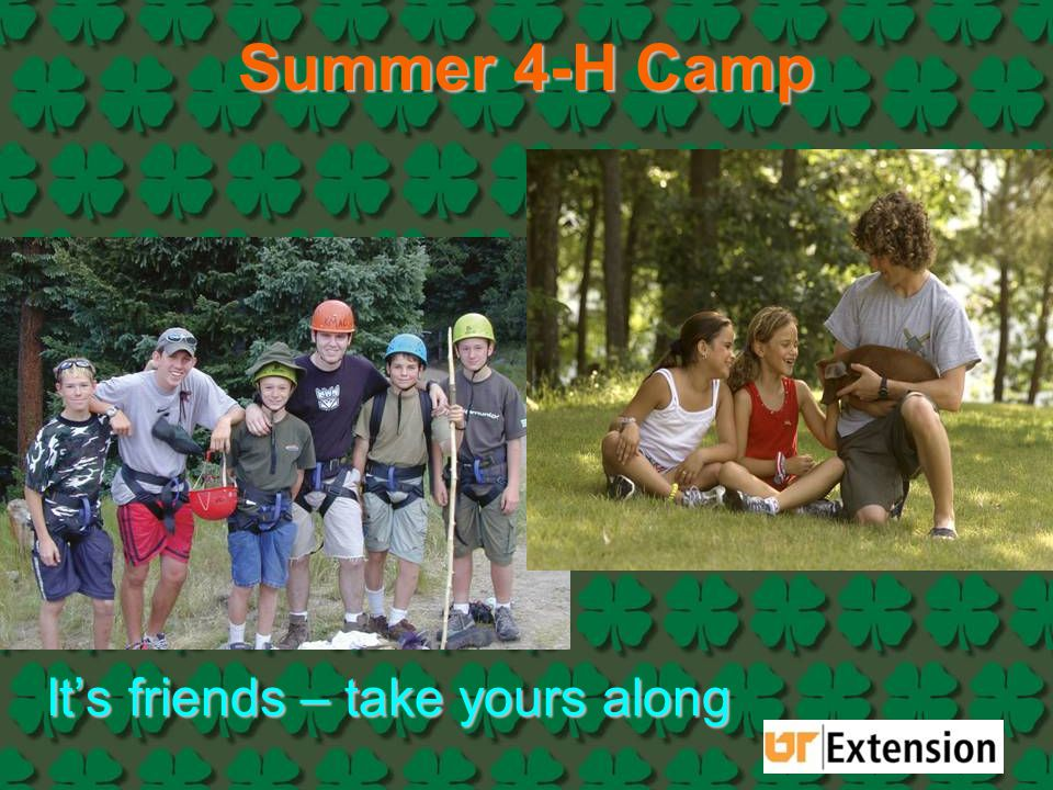 Summer 4-H Camp It's friends – take yours along