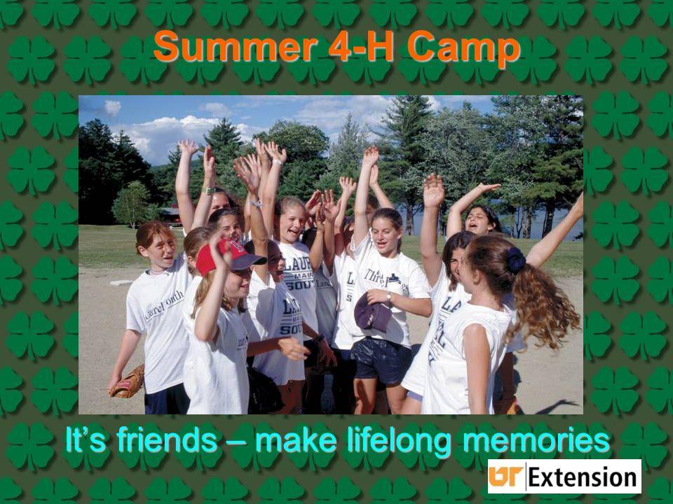 Summer 4-H Camp It's friends – make lifelong memories