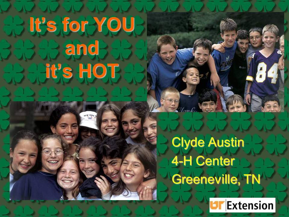 It's for YOU and it's HOT Clyde Austin 4-H Center Greeneville, TN