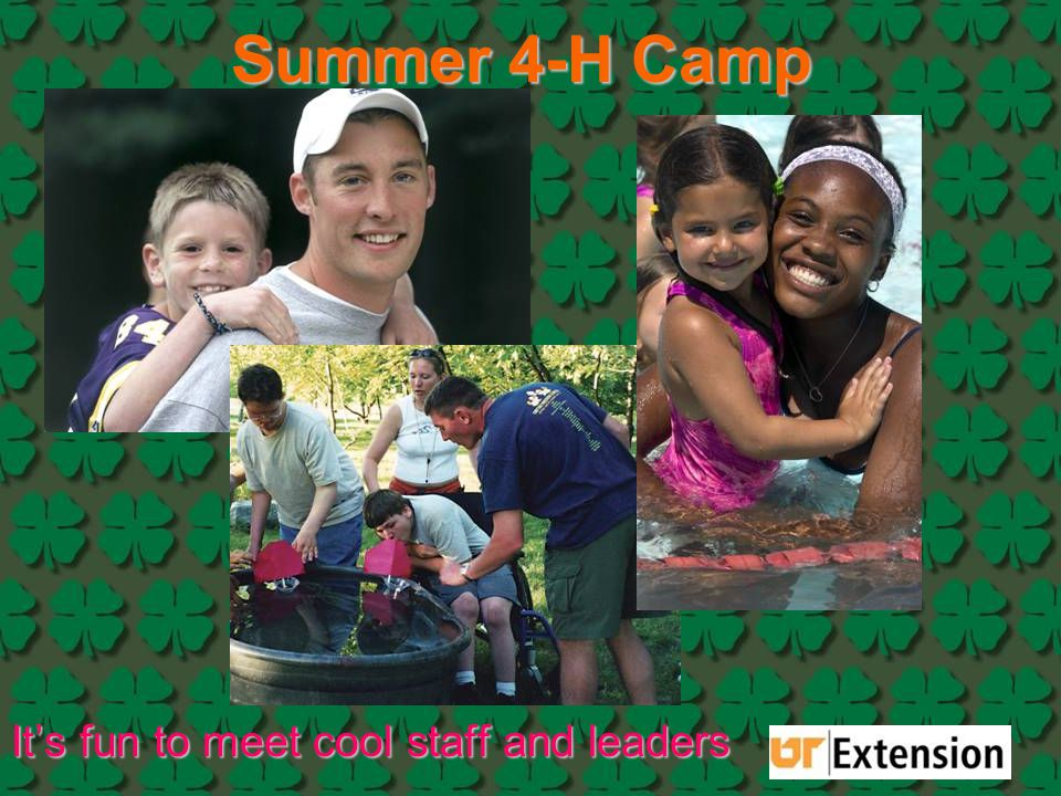 Summer 4-H Camp It's fun to meet cool staff and leaders