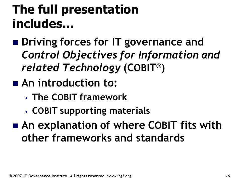 The full presentation includes... Driving forces for IT governance and Control Objectives for Information and related Technology (C OBI T ® ) An intro