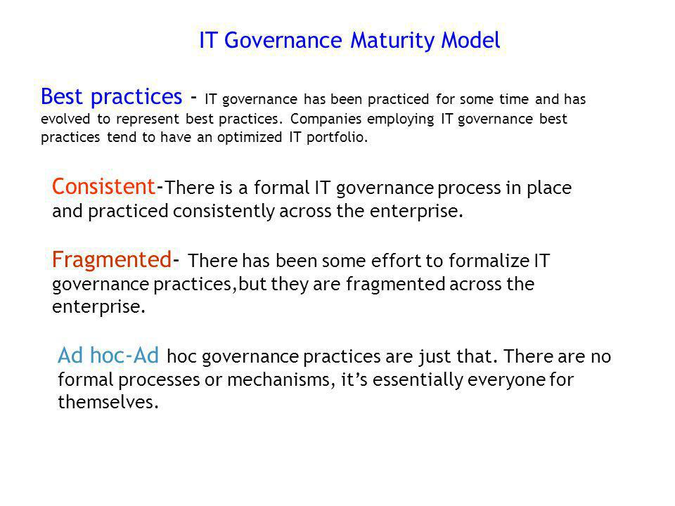 IT Governance Maturity Model Best practices - IT governance has been practiced for some time and has evolved to represent best practices. Companies em