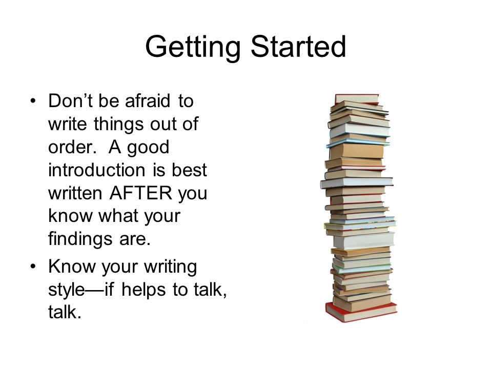Getting Started Don't be afraid to write things out of order.