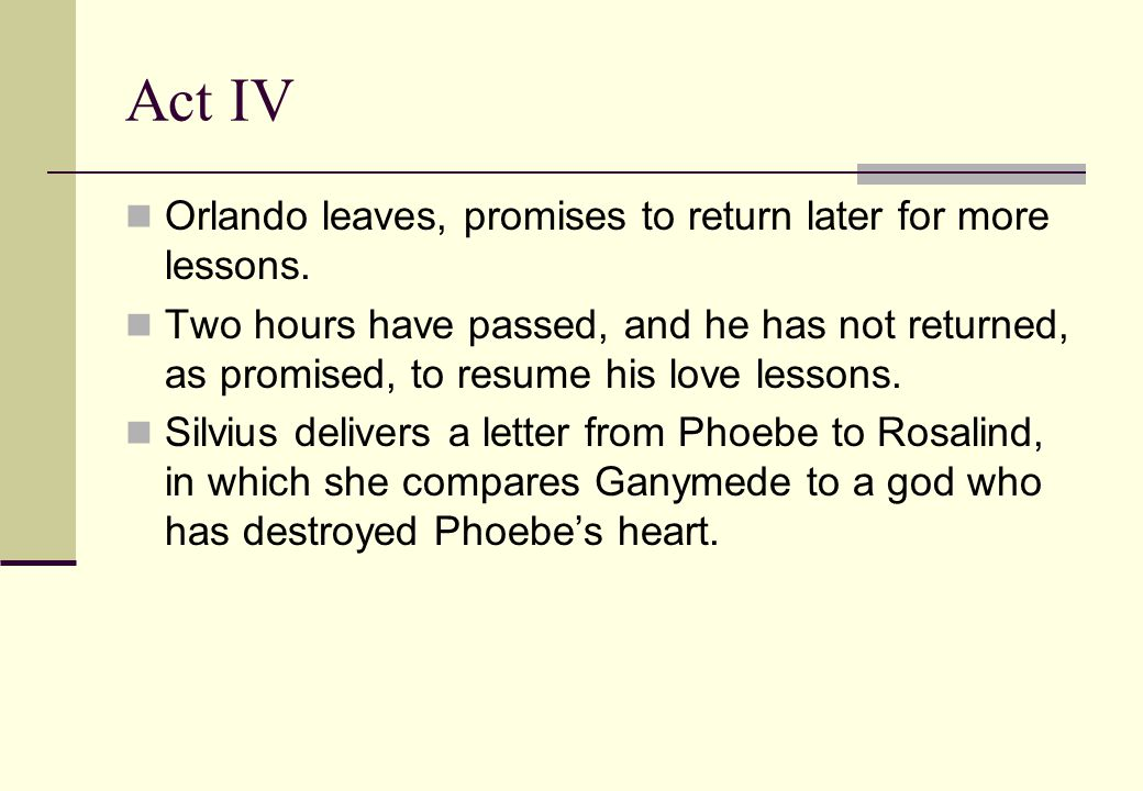 Act IV Orlando leaves, promises to return later for more lessons.