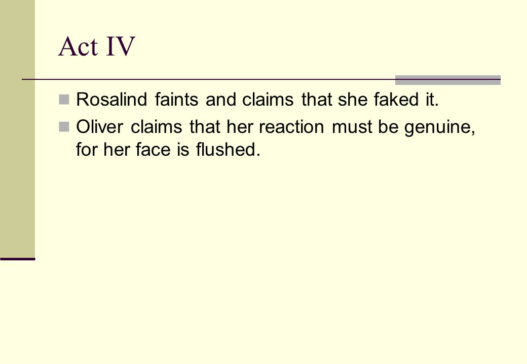 Act IV Rosalind faints and claims that she faked it.
