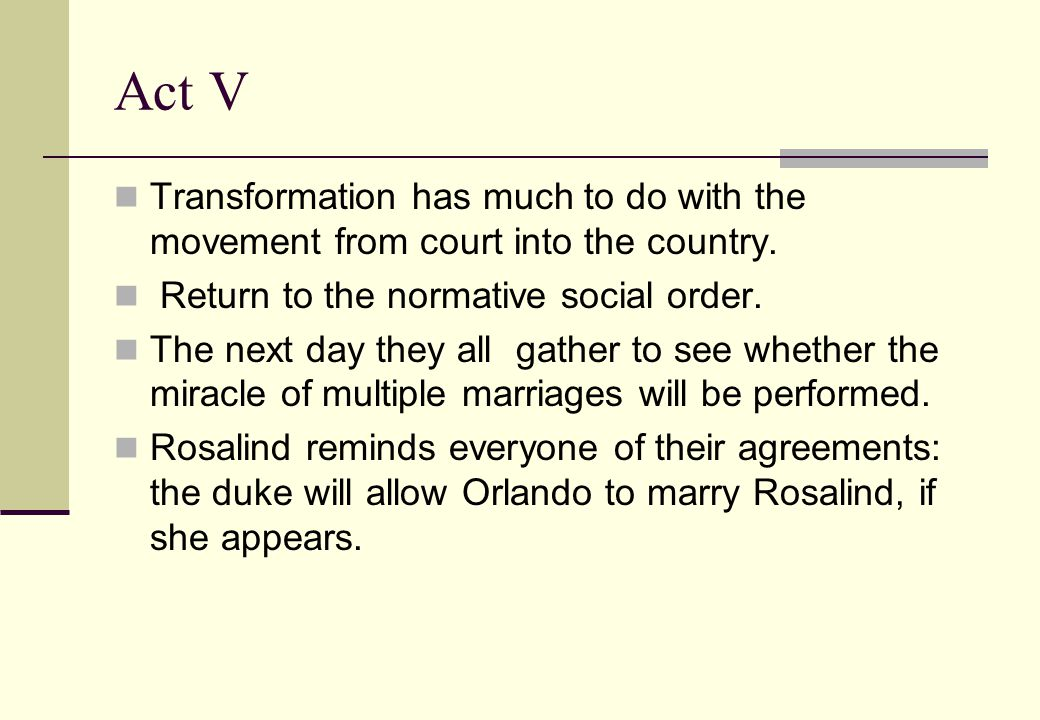 Act V Transformation has much to do with the movement from court into the country.
