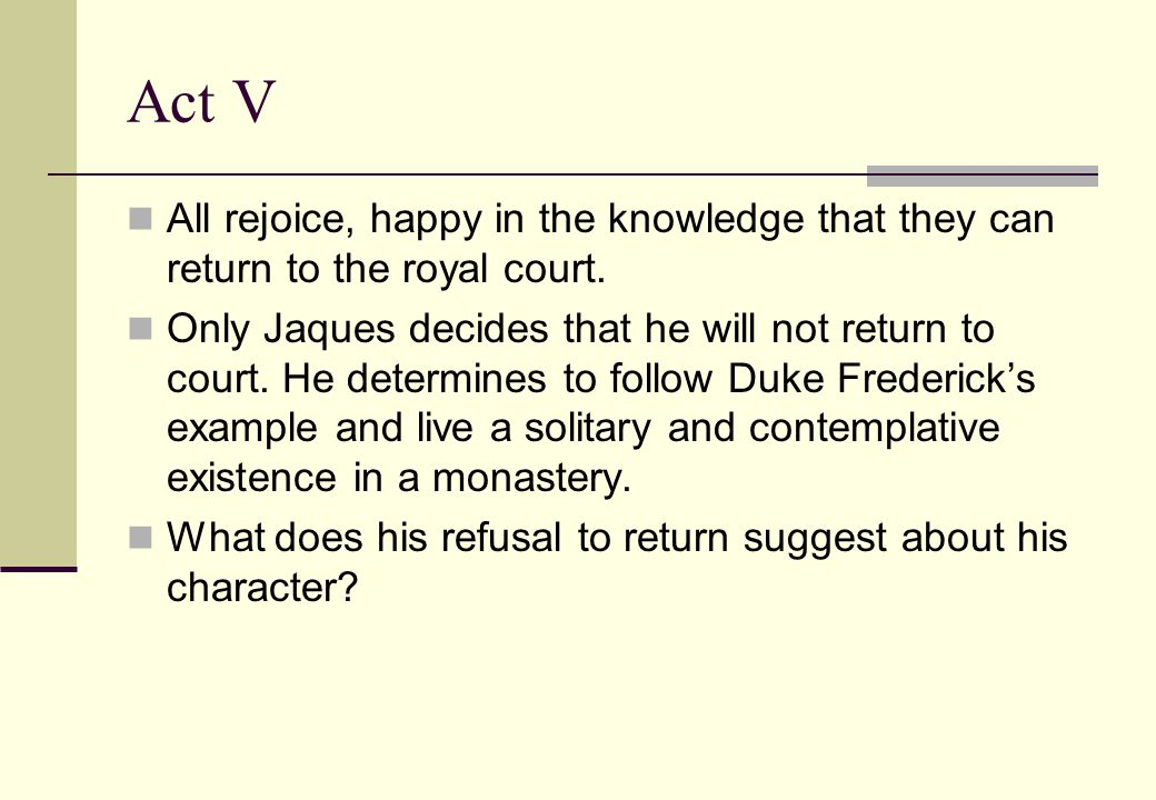 Act V All rejoice, happy in the knowledge that they can return to the royal court.