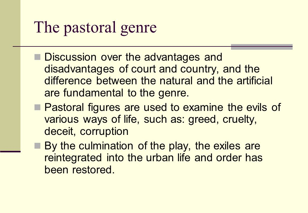 The pastoral genre Discussion over the advantages and disadvantages of court and country, and the difference between the natural and the artificial are fundamental to the genre.