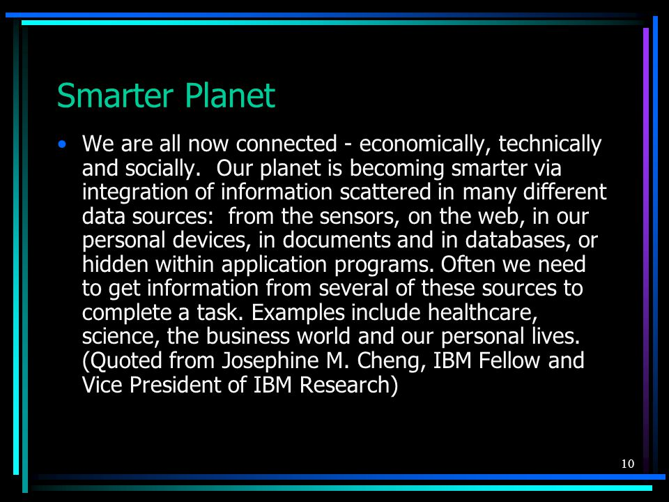 10 Smarter Planet We are all now connected - economically, technically and socially.