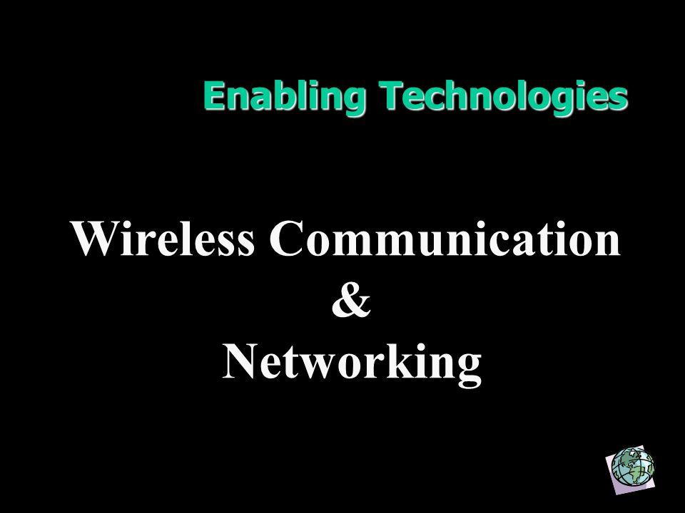 Enabling Technologies Wireless Communication & Networking