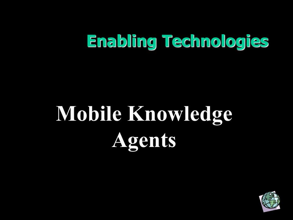 Enabling Technologies Mobile Knowledge Agents