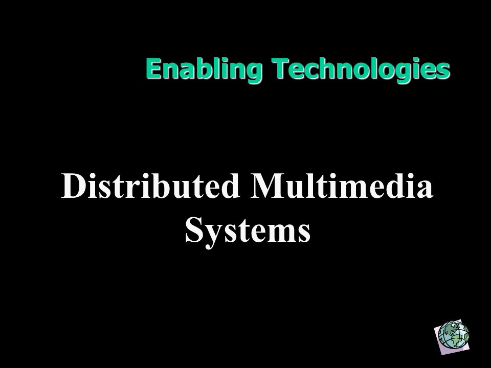 Enabling Technologies Distributed Multimedia Systems