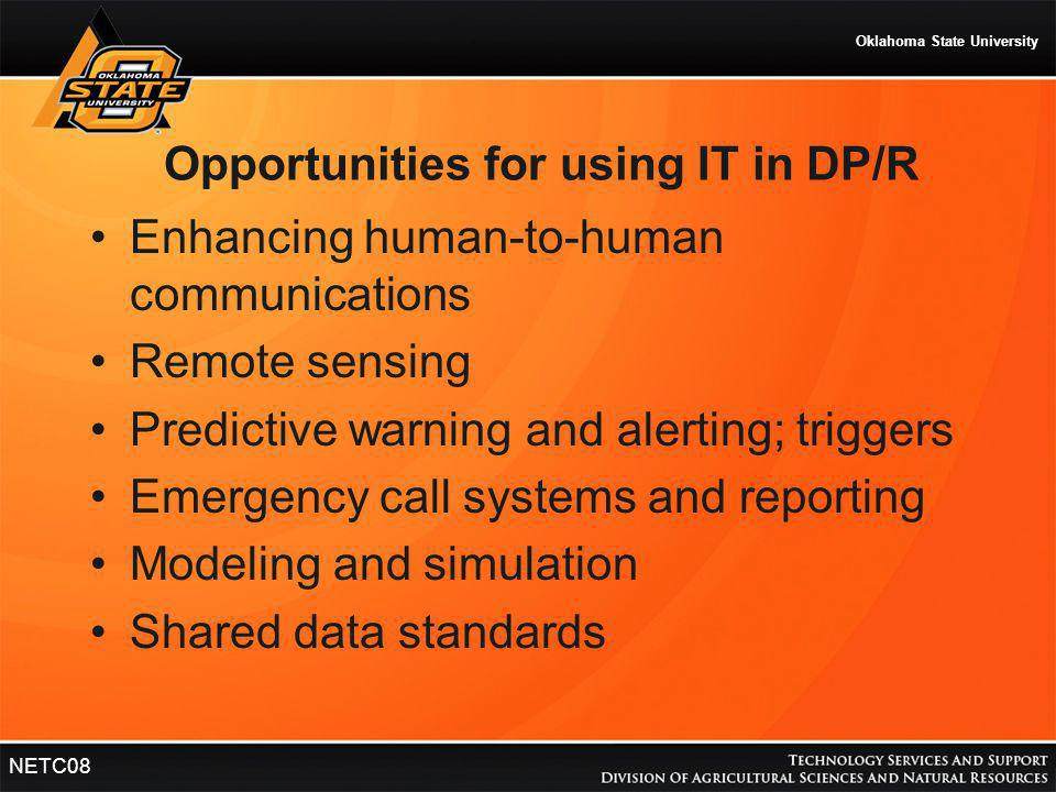 Oklahoma State University NETC08 Opportunities for using IT in DP/R Enhancing human-to-human communications Remote sensing Predictive warning and aler