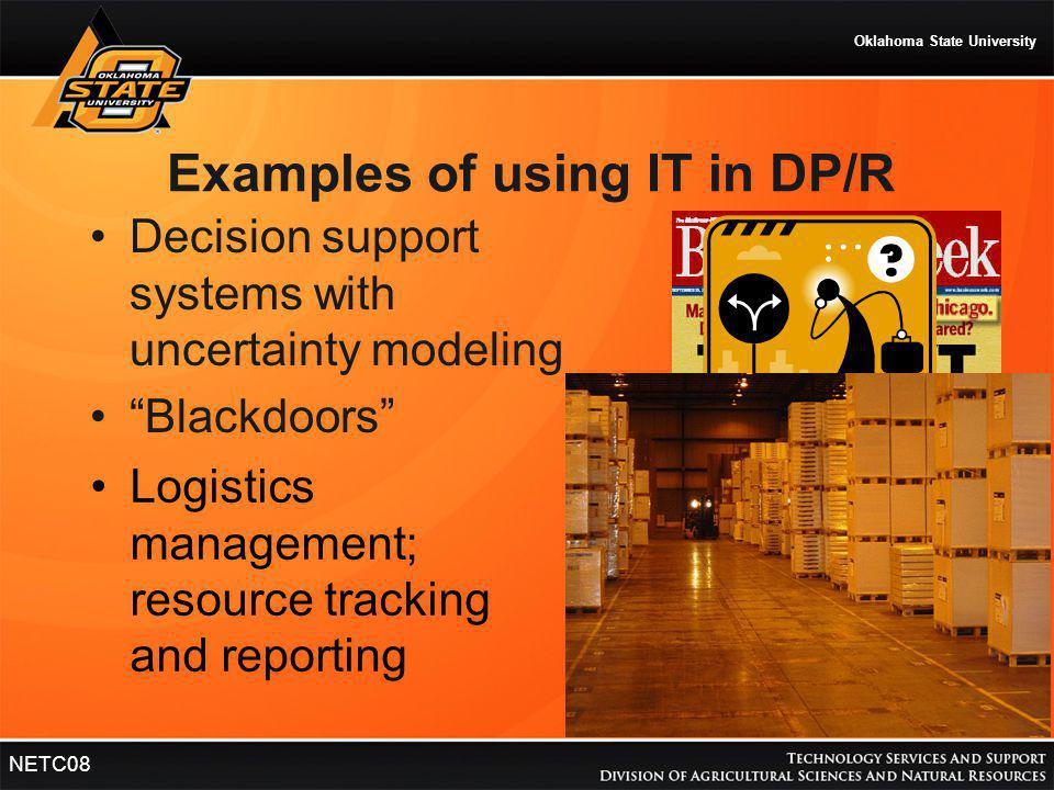 "Oklahoma State University NETC08 Examples of using IT in DP/R Decision support systems with uncertainty modeling ""Blackdoors"" Logistics management; re"