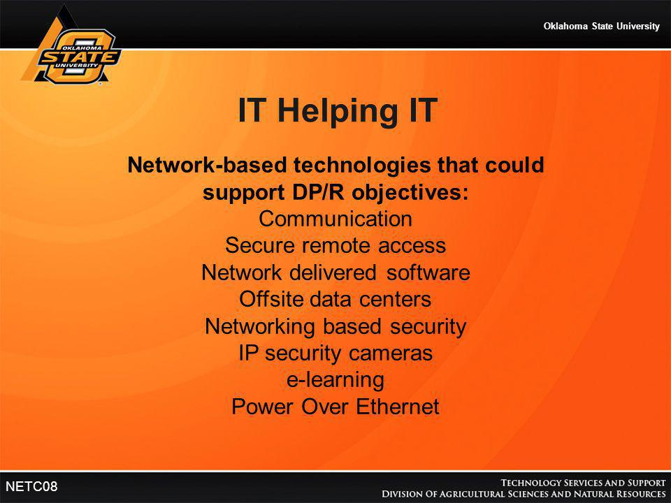 Oklahoma State University NETC08 IT Helping IT Network-based technologies that could support DP/R objectives: Communication Secure remote access Netwo