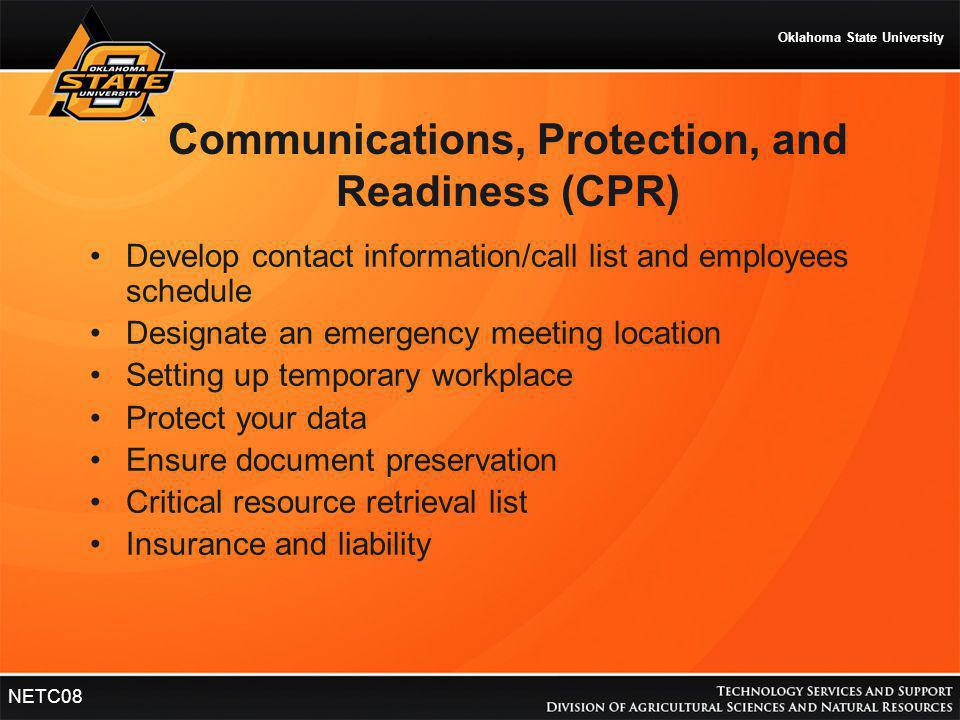 Oklahoma State University NETC08 Communications, Protection, and Readiness (CPR) Develop contact information/call list and employees schedule Designat