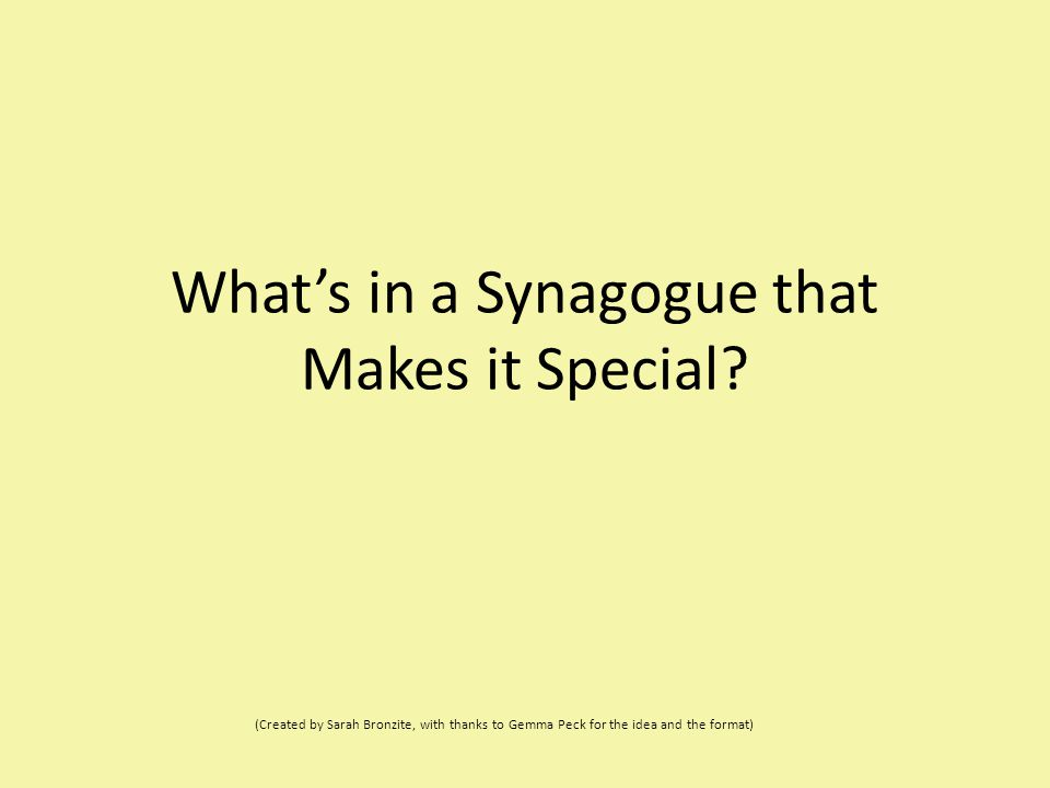 What's in a Synagogue that Makes it Special? (Created by Sarah Bronzite, with thanks to Gemma Peck for the idea and the format)