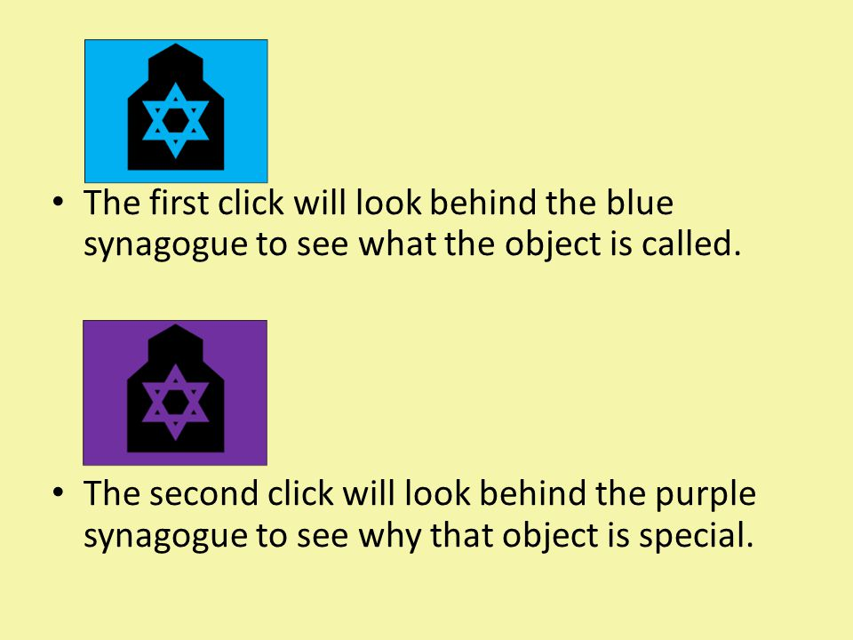 The first click will look behind the blue synagogue to see what the object is called. The second click will look behind the purple synagogue to see wh