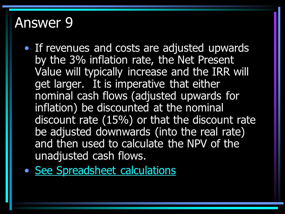 Question 9 After looking at the data provided by Vic, you realize that the revenue and cost figures have not been adjusted for inflation. If inflation